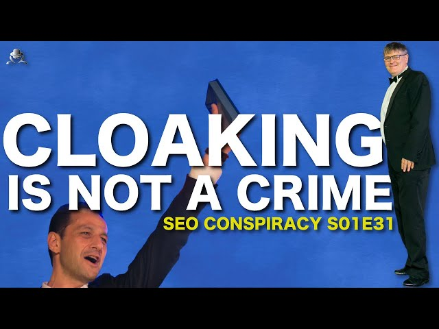Is CLOAKING Only For Black Hat or Can You Use it if You're a White Hat? - SEO Conspiracy S01E31