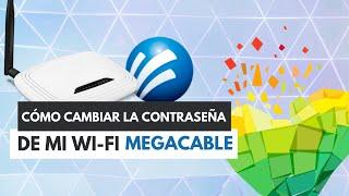 Cómo cambiar la contraseña del wifi Megacable  [GUÍA RÁPIDA]