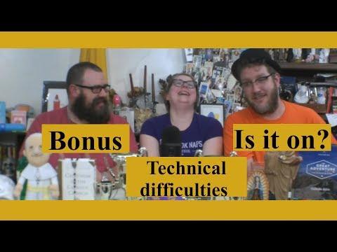 Bonus Episodes: Technical difficulties