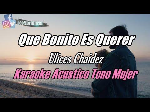 Que Bonito Es Querer - Ulices Chaidez - Karaoke Versión Piano Tono Mujer