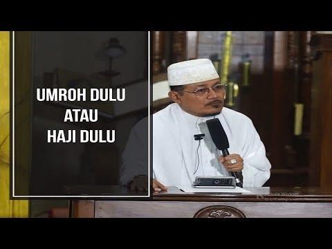 UMROH DULU ATAU HAJI DULU : Kyai Prof Dr H Ahmad Zahro MA al-Chafidz