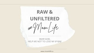 Raw and Unfiltered: #MomLife  - Dear God, Help Me Not to Lose My $!@&!