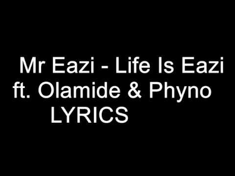 Mr Eazi -  Life Is Eazi Lyrics ft. Olamide & Phyno
