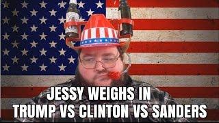 Jessy Weighs In - Donald Trump, Bernie Sanders, Hillary Clinton