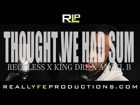 THOUGHT WE HAD SUM - RECKLESS x King Dre x ANGEL B (Official Video) | Shot By @RealLyfe_Joker