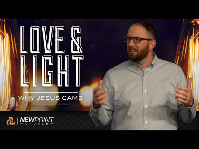 Why Jesus Came | Love & Light [ New Point Church ]