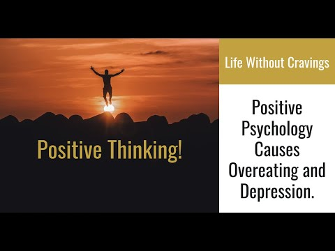 Positive Psychology Causes Overeating and Depression ...