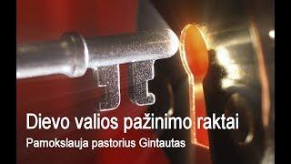 Dievo valios pažinimo raktai + Pamokslauja pastorius Gintautas