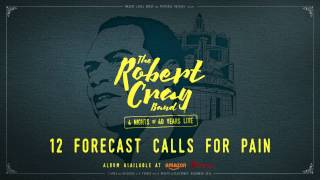The Robert Cray Band - Forecast Calls For Pain - 4 Nights Of 40 Years Live