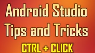 Android Studio Tips and Tricks 2 - CTRL + Click to any file location in the Windows explorer