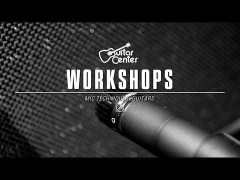 Guitar Center Workshops - Guitar Mic Techniques