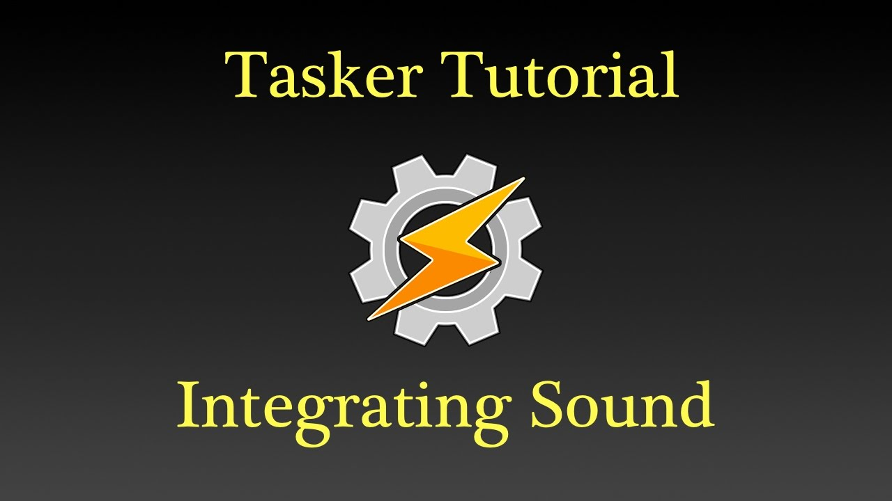 Tasker Tutorial - Integrating Sound Into YOUR Android