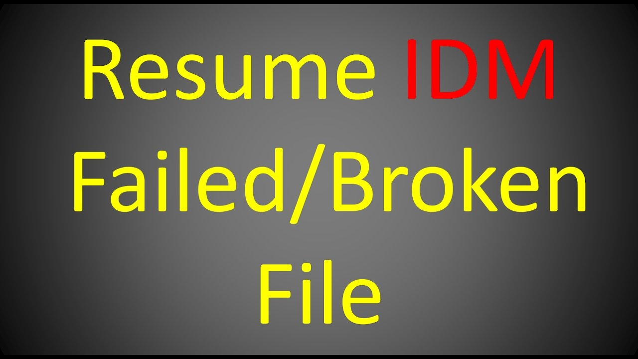 How To Resume Failed Download In Idm Internet Download Manager