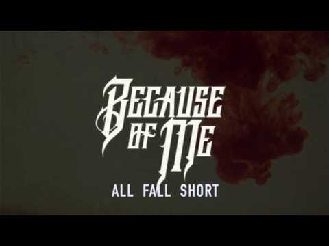 BECAUSE OF ME  - All fall short (Stream Video)