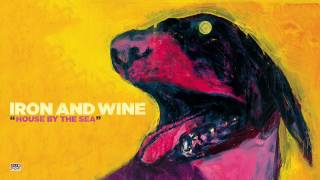 Watch Iron  Wine House By The Sea video