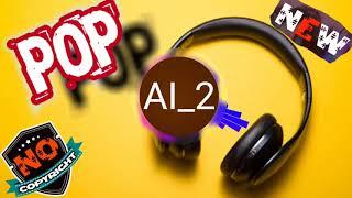 AI 2 & Pop Music & NO COPYRIGHT MUSIC &
