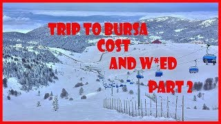 Trip to Bursa Turkey Cost || skiing in uluğda mountain