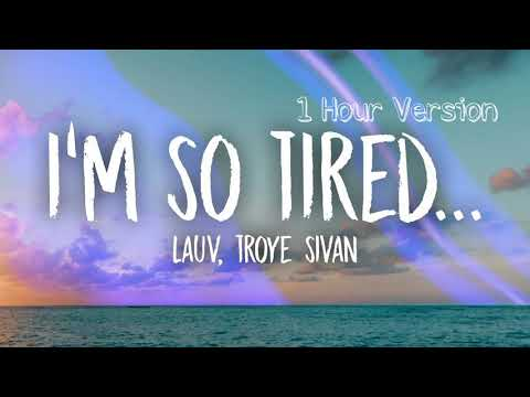 Lauv, Troye Sivan - I'm So Tired (1 HOUR VERSION)
