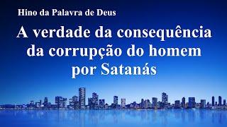 """Música gospel 2020 """"A verdade da consequência da corrupção do homem por Satanás"""""""
