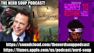 The Nerd Soup Podcast! - James Gunn Fired By Disney, Skyscraper & Sorry To Bother You REVIEW!