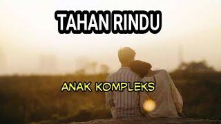 Download Mp3 Tahan Rindu - Anak Kompleks || Lagu Timur Bikin Baper
