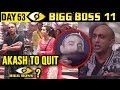 Akash Dadlani To QUIT Bigg Boss 11? | Bigg Boss 11 Day 53 | 23rd November 2017 Full Episode Update