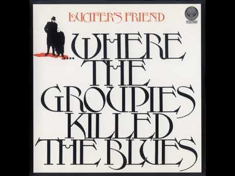 Lucifer's Friend  -  Where the Groupies Killed the Blues  1972  (full album)