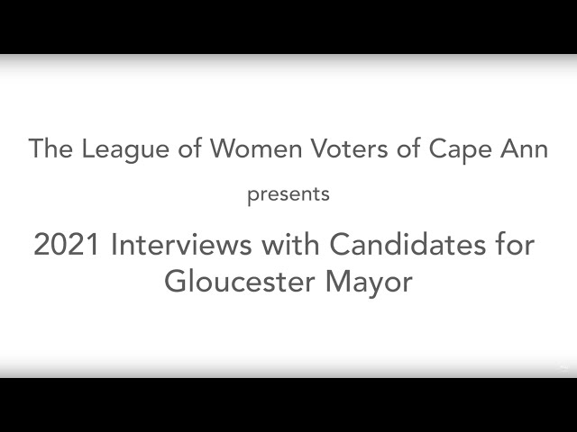 League of Women Voters — 2021 Interviews with Candidates for Gloucester Mayor