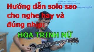 GUITAR BOLERO BÀI 137: HOA TRINH NỮ (Hướng dẫn Solo nốt sao cho đúng nhịp, sao cho nghe hay)