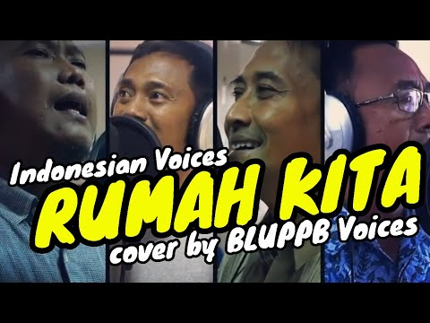 RUMAH KITA - Indonesian Voices (cover by BLUPPB Voices)