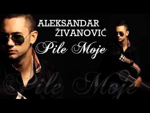 Aleksandar Zivanovic - Pile moje - (Audio 2013)