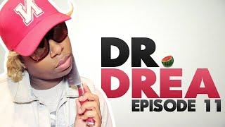Dr. Drea: Episode 11