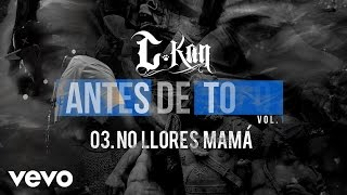 Music video by C-Kan performing No Llores Mama (Audio). 2016 Master...