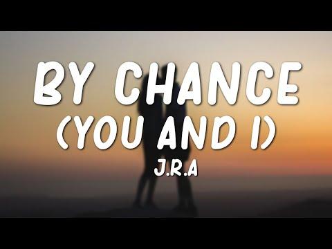 J.R.A. - By Chance (You & I) Lyrics