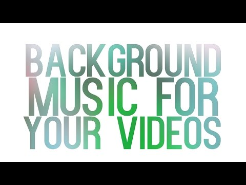 BACKGROUND MUSIC FOR YOUR VIDEOS