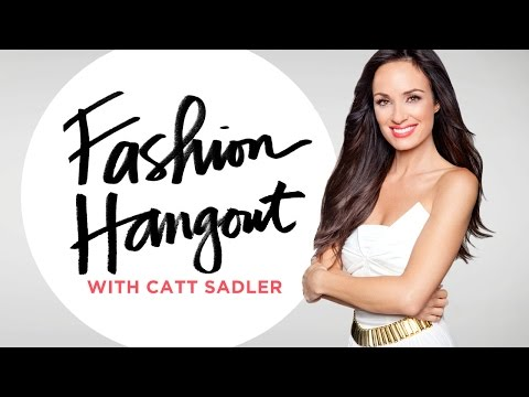 Fashion and Celebrity Style Hangout with Catt Sadler