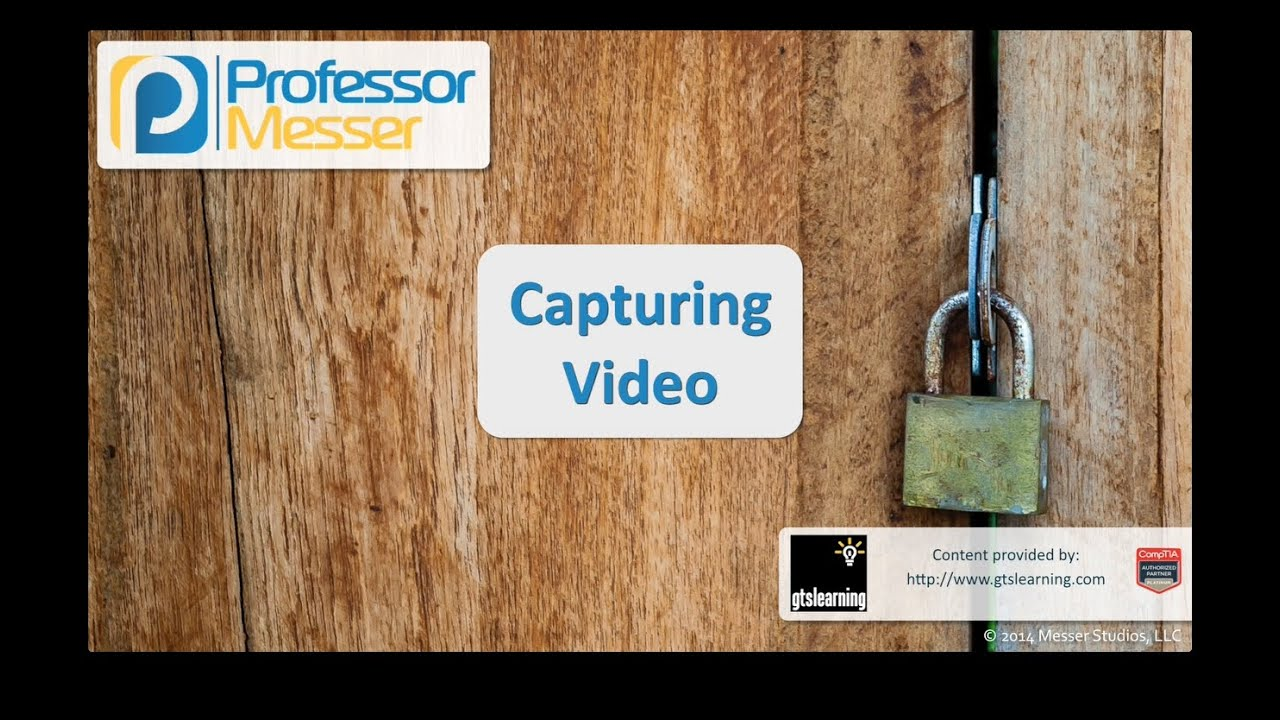 Capturing Video - CompTIA Security+ SY0-401: 2.4