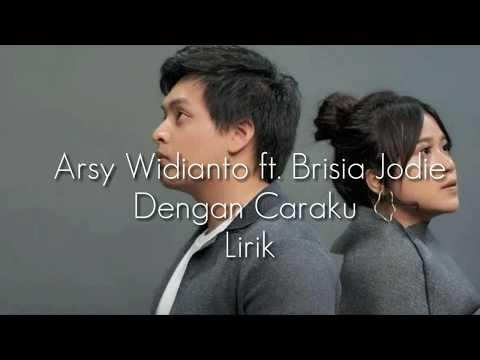 Arsy Widianto Ft. Brisia Jodie – Dengan Caraku /Lirik