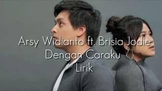 Video Arsy Widianto ft. Brisia Jodie – Dengan Caraku /Lirik download MP3, 3GP, MP4, WEBM, AVI, FLV Agustus 2018