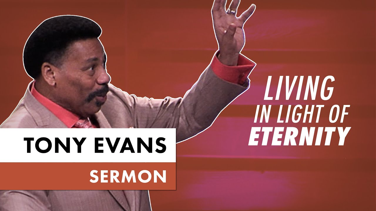 Living in Light of Eternity - Tony Evans Sermon