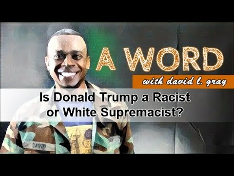 Is Donald Trump a Racist/White Supremacist
