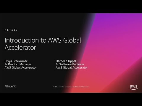 AWS re:Invent 2018: [NEW LAUNCH!] Introduction to AWS Global Accelerator (NET330)