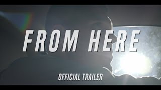 From Here (Official Trailer)