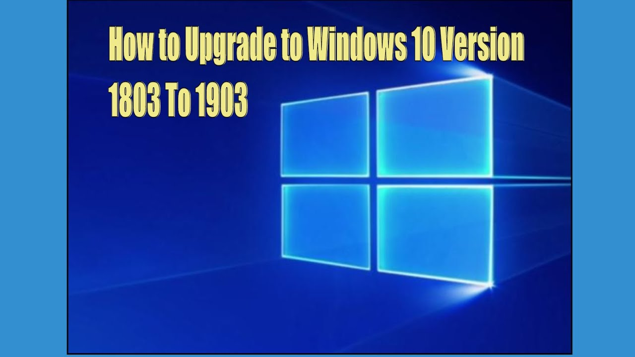 How to Upgrade to Windows 10 Version 1803 To 1903 - YouTube