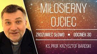 Ks. Prof. Krzysztof Bardski  Miłosierny Ojciec  Zrozumieć Słowo 30