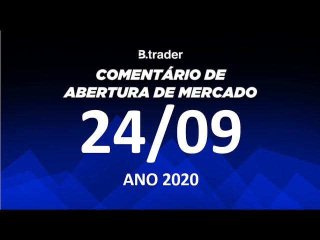 🔴 COMENTÁRIO ABERTURA DE MERCADO | AO VIVO | 24/09/2020 | B. Trader