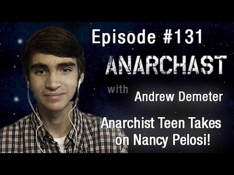Anarchast Ep. 131 Andrew Demeter: Anarcho-Teen Takes on Nancy Pelosi