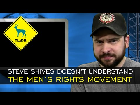 TL;DR - Steve Shives Doesn't Understand the Men's Rights Mov