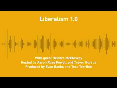 FreeThoughts, Ep. 193: Liberalism 1.0 (with Deirdre McCloskey)