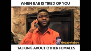 WHEN BAE IS TIRED OF YOU TALKING ABOUT OTHER FEMALES - Ebaby Kobby